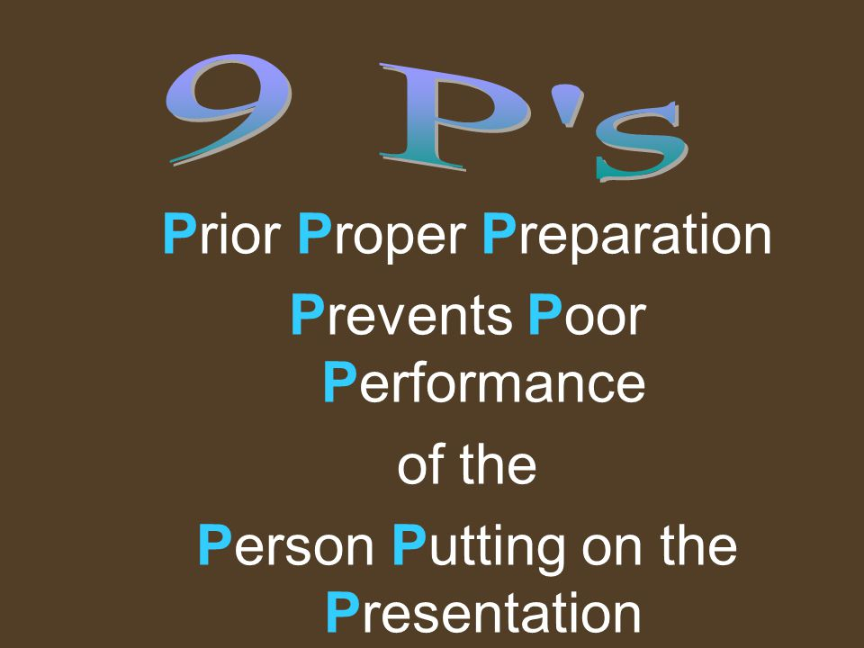 9 P s Prior Proper Preparation Prevents Poor Performance of the