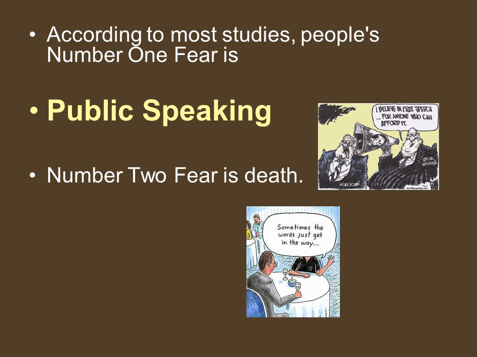 Public Speaking According to most studies, people s Number One Fear is