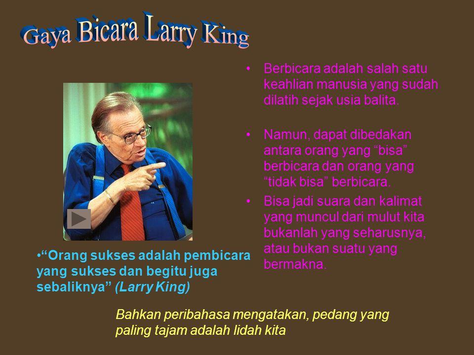 Gaya Bicara Larry King Berbicara adalah salah satu keahlian manusia yang sudah dilatih sejak usia balita.