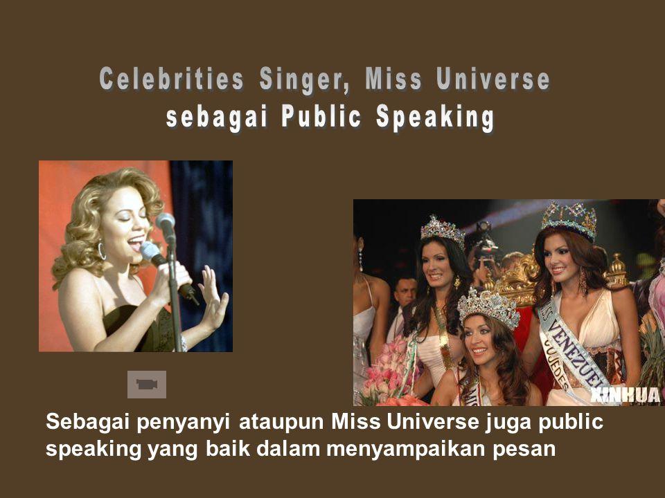 Celebrities Singer, Miss Universe sebagai Public Speaking