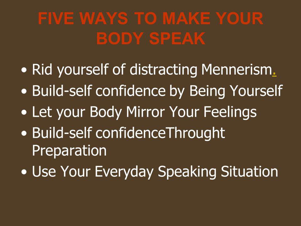 FIVE WAYS TO MAKE YOUR BODY SPEAK