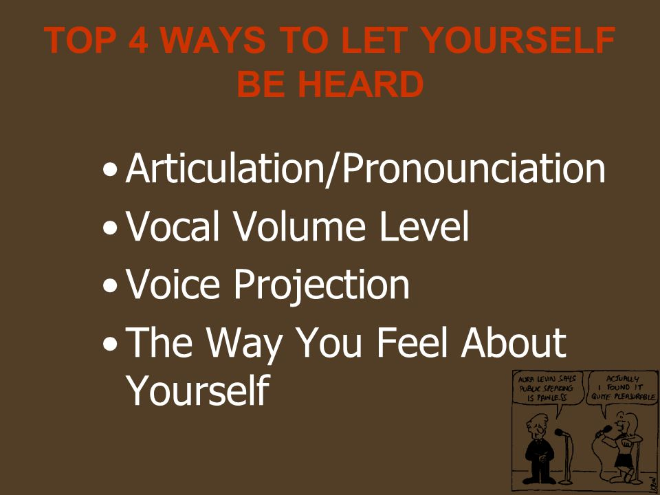 TOP 4 WAYS TO LET YOURSELF BE HEARD