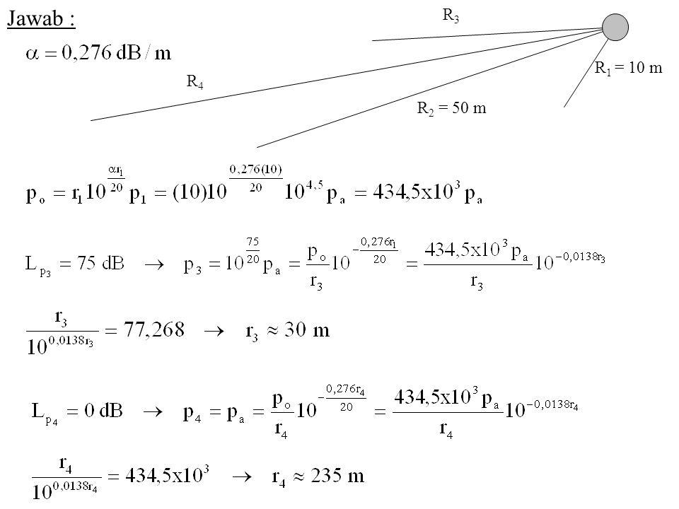 Jawab : R1 = 10 m R2 = 50 m R3 R4