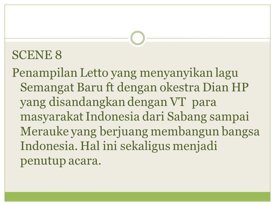 SCENE 8 Penampilan Letto yang menyanyikan lagu Semangat Baru ft dengan okestra Dian HP yang disandangkan dengan VT para masyarakat Indonesia dari Sabang sampai Merauke yang berjuang membangun bangsa Indonesia.