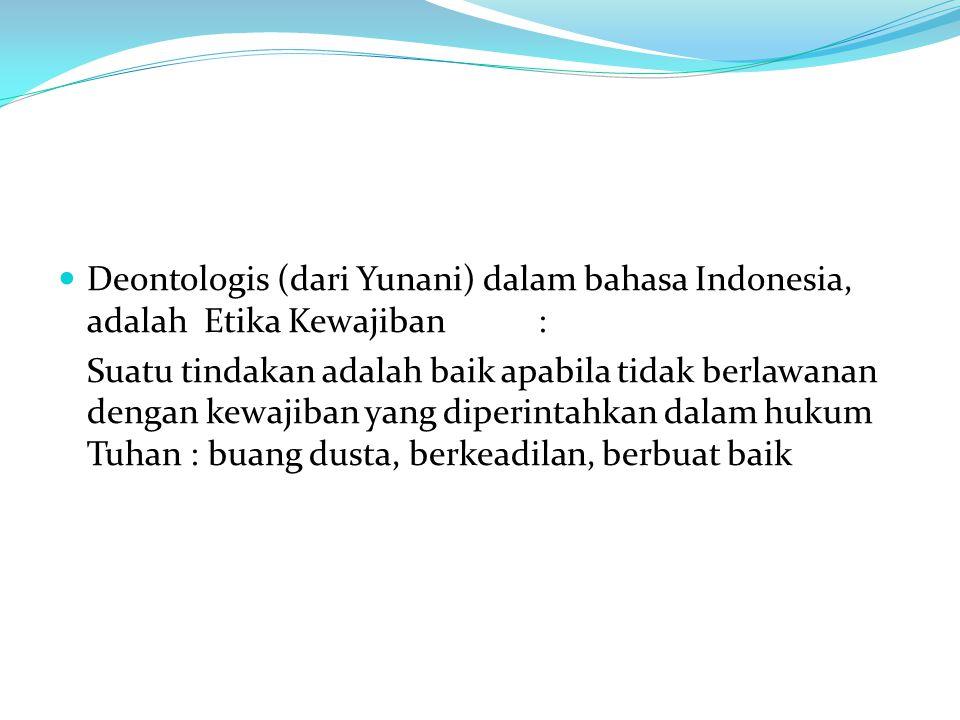 Deontologis (dari Yunani) dalam bahasa Indonesia, adalah Etika Kewajiban :