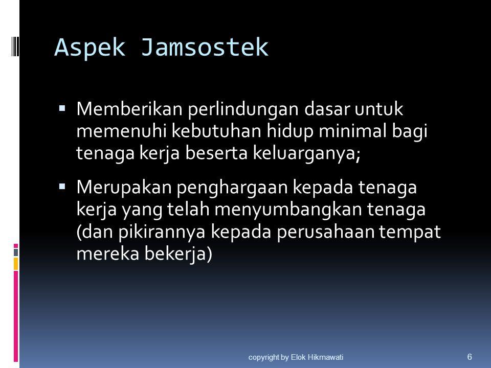 Aspek Jamsostek Memberikan perlindungan dasar untuk memenuhi kebutuhan hidup minimal bagi tenaga kerja beserta keluarganya;