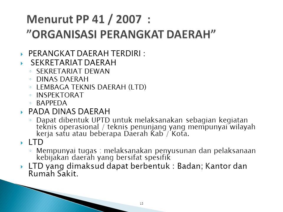 Menurut PP 41 / 2007 : ORGANISASI PERANGKAT DAERAH