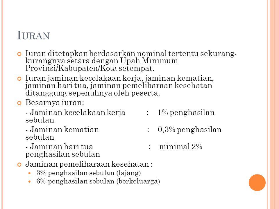 Iuran Iuran ditetapkan berdasarkan nominal tertentu sekurang- kurangnya setara dengan Upah Minimum Provinsi/Kabupaten/Kota setempat.