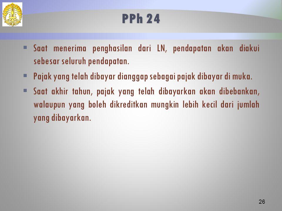PPh 24 Saat menerima penghasilan dari LN, pendapatan akan diakui sebesar seluruh pendapatan.