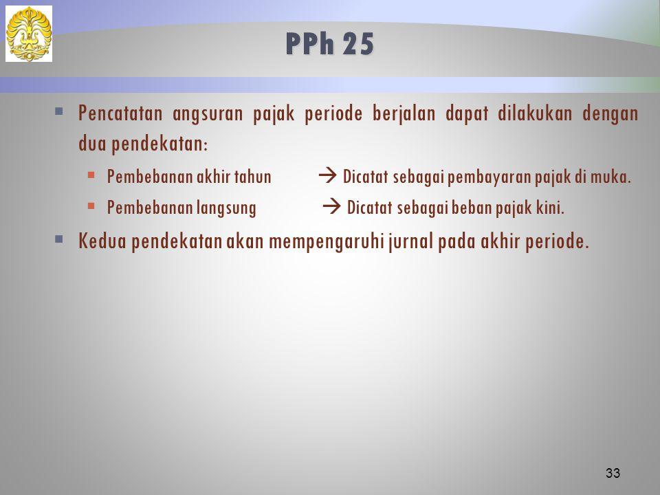 PPh 25 Pencatatan angsuran pajak periode berjalan dapat dilakukan dengan dua pendekatan:
