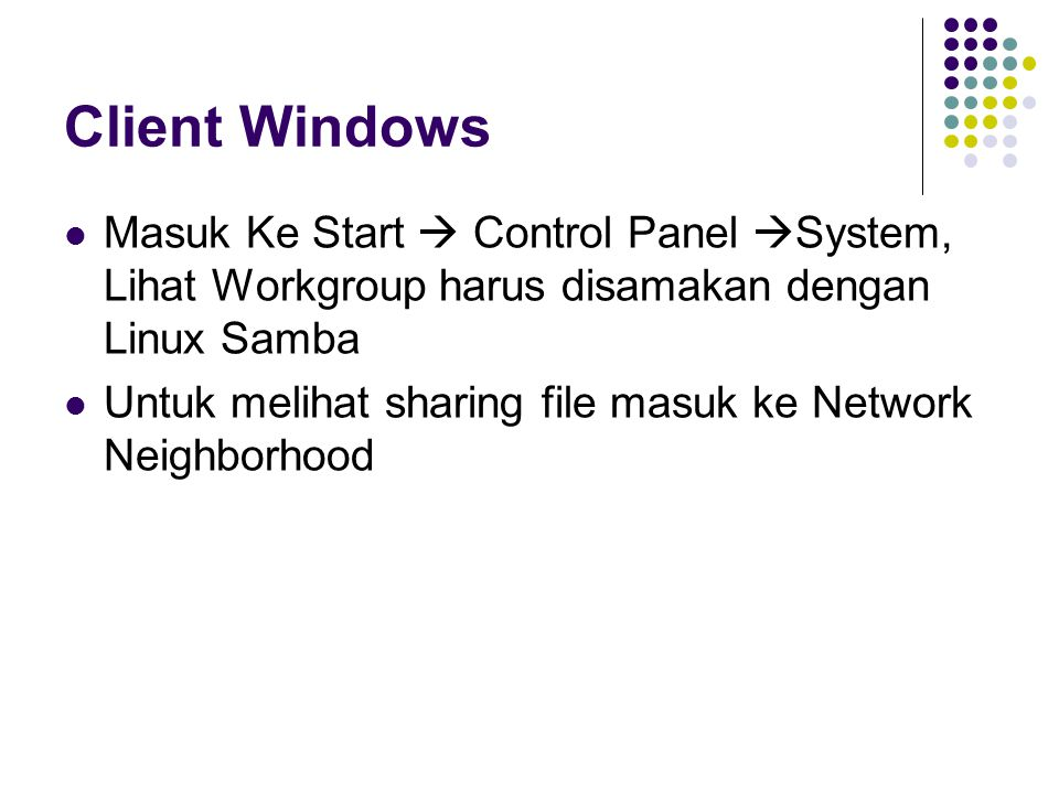 Client Windows Masuk Ke Start  Control Panel System, Lihat Workgroup harus disamakan dengan Linux Samba.