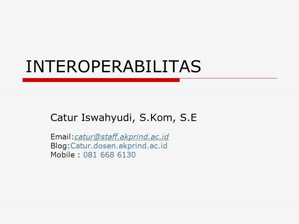 INTEROPERABILITAS Catur Iswahyudi, S.Kom, S.E