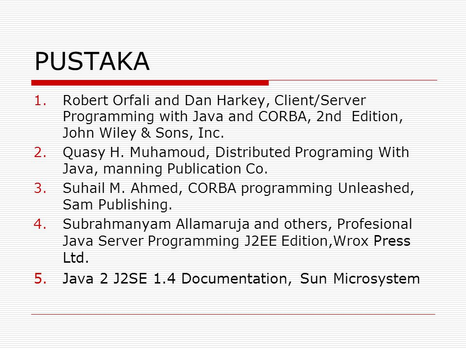 PUSTAKA Java 2 J2SE 1.4 Documentation, Sun Microsystem