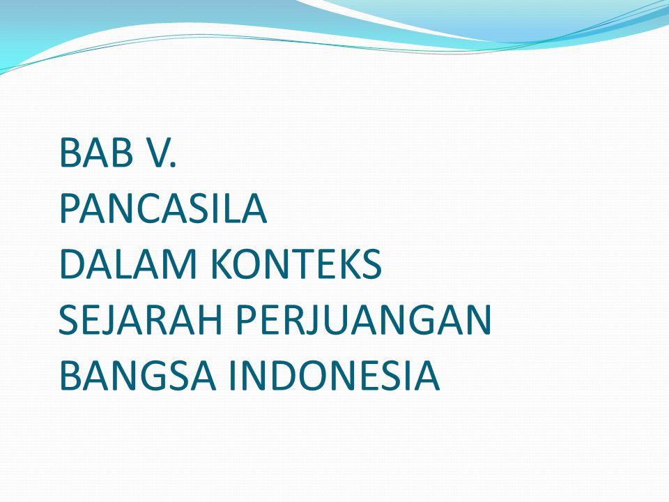 BAB V. PANCASILA DALAM KONTEKS SEJARAH PERJUANGAN BANGSA INDONESIA