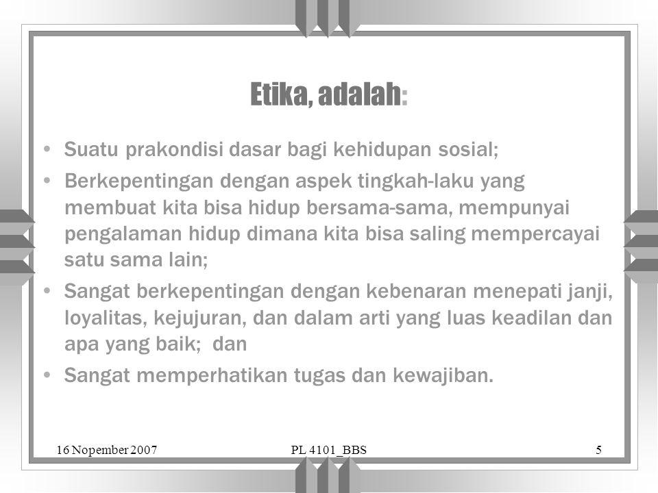 Etika, adalah: Suatu prakondisi dasar bagi kehidupan sosial;