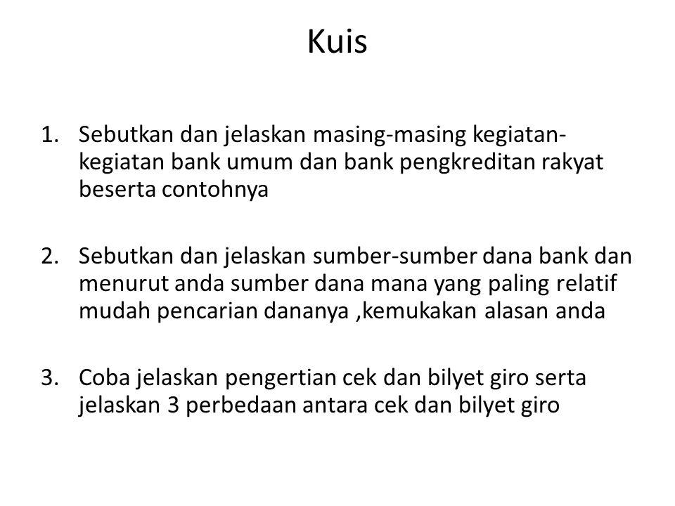 Kuis Sebutkan dan jelaskan masing-masing kegiatan-kegiatan bank umum dan bank pengkreditan rakyat beserta contohnya.