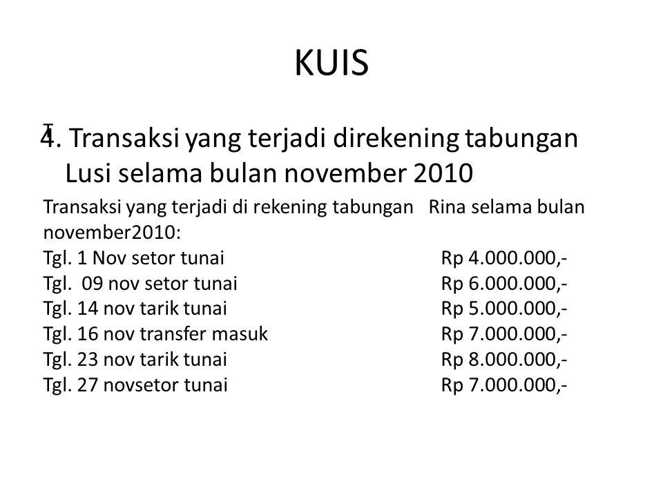 KUIS 4. Transaksi yang terjadi direkening tabungan Lusi selama bulan november 2010. T.