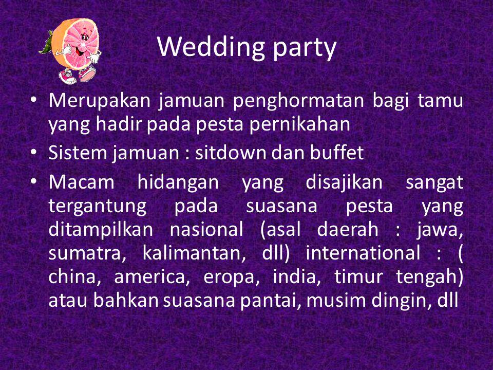 Wedding party Merupakan jamuan penghormatan bagi tamu yang hadir pada pesta pernikahan. Sistem jamuan : sitdown dan buffet.