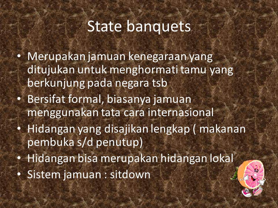 State banquets Merupakan jamuan kenegaraan yang ditujukan untuk menghormati tamu yang berkunjung pada negara tsb.