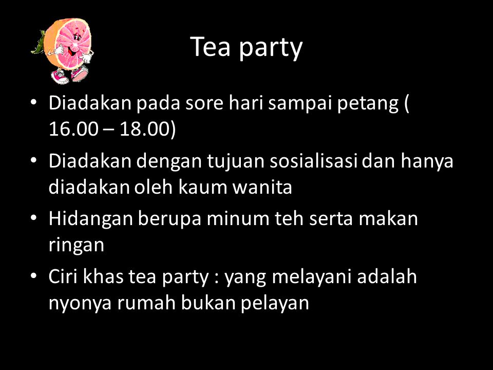 Tea party Diadakan pada sore hari sampai petang ( 16.00 – 18.00)