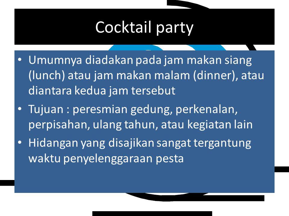 Cocktail party Umumnya diadakan pada jam makan siang (lunch) atau jam makan malam (dinner), atau diantara kedua jam tersebut.