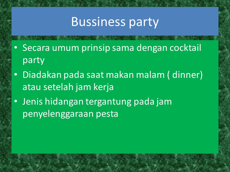 Bussiness party Secara umum prinsip sama dengan cocktail party