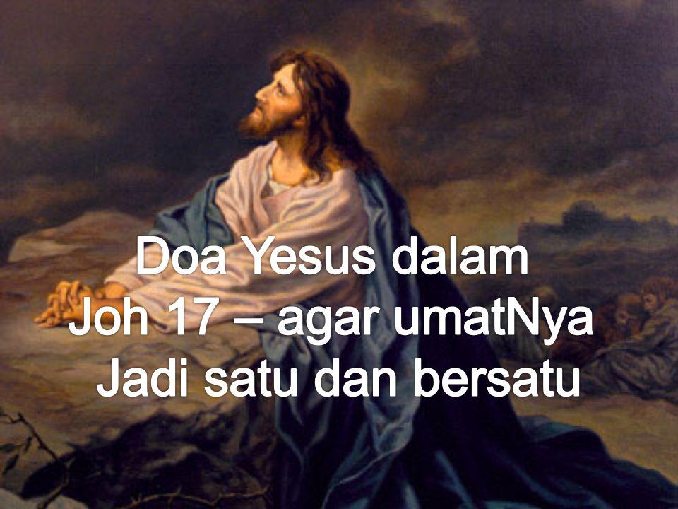 Doa Yesus dalam Joh 17 – agar umatNya Jadi satu dan bersatu