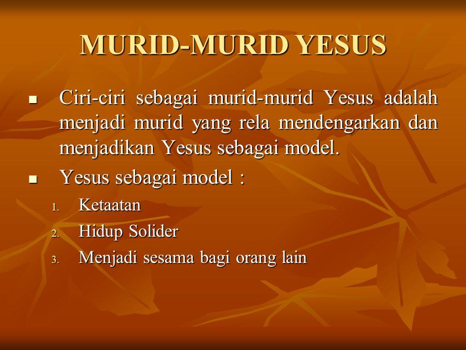 MURID-MURID YESUS Ciri-ciri sebagai murid-murid Yesus adalah menjadi murid yang rela mendengarkan dan menjadikan Yesus sebagai model.