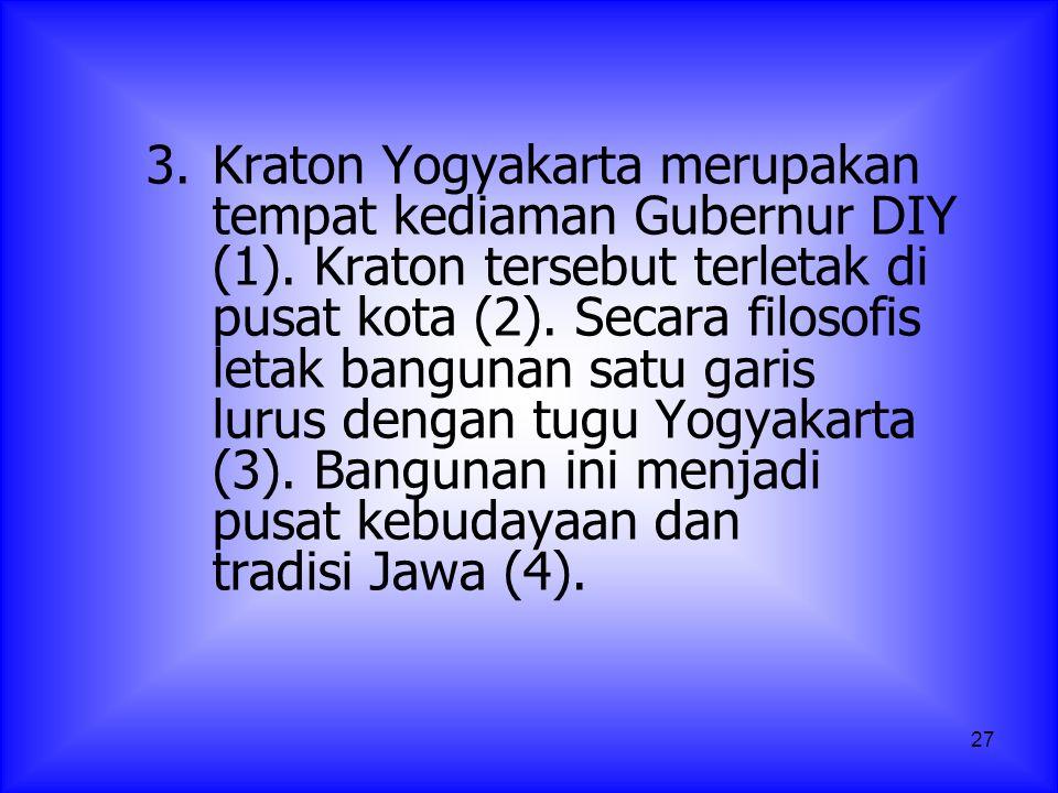 3. Kraton Yogyakarta merupakan. tempat kediaman Gubernur DIY. (1)