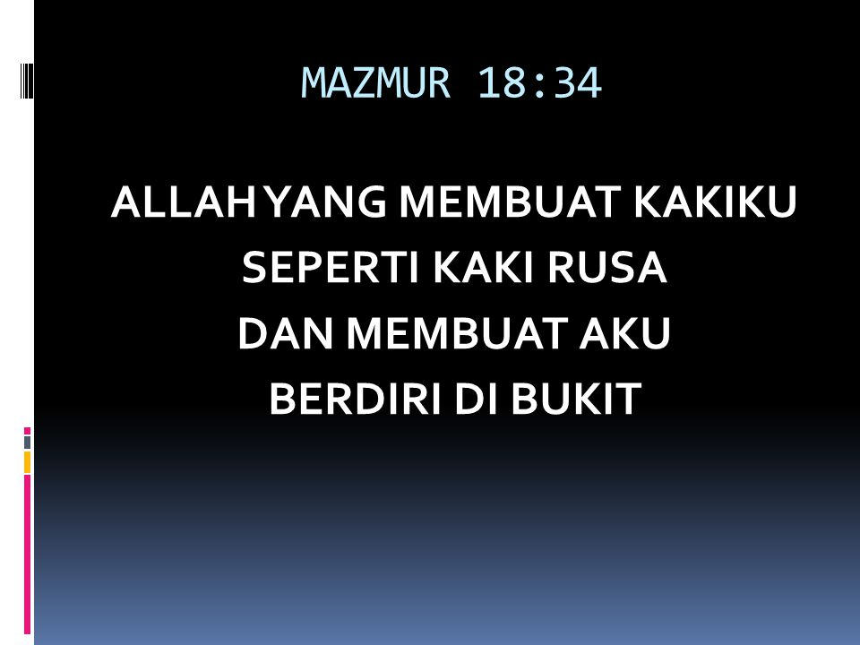 MAZMUR 18:34 ALLAH YANG MEMBUAT KAKIKU SEPERTI KAKI RUSA DAN MEMBUAT AKU BERDIRI DI BUKIT
