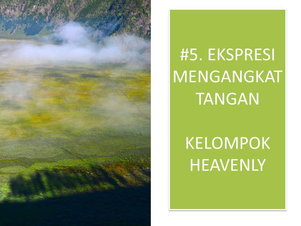 #5. EKSPRESI MENGANGKAT TANGAN KELOMPOK HEAVENLY