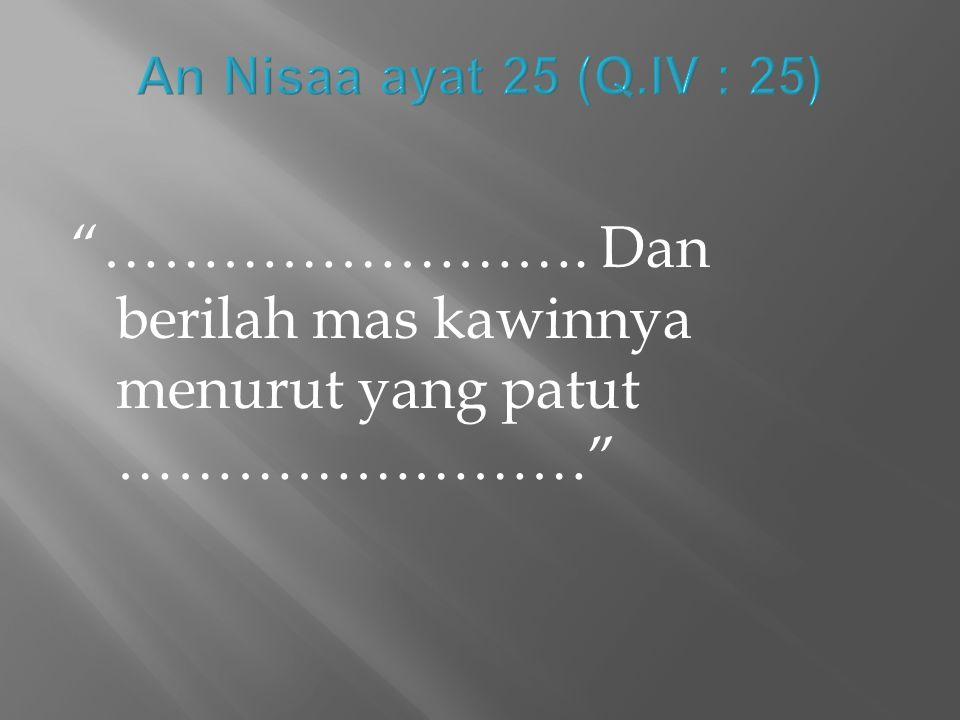 ……………………. Dan berilah mas kawinnya menurut yang patut ……………………