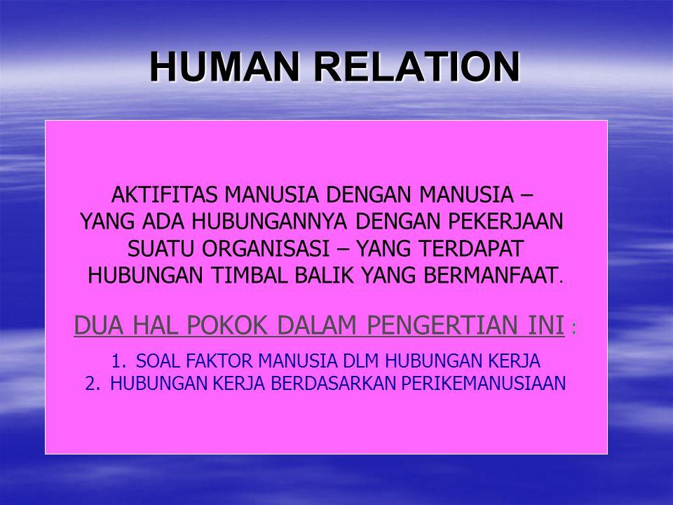 HUMAN RELATION DUA HAL POKOK DALAM PENGERTIAN INI :