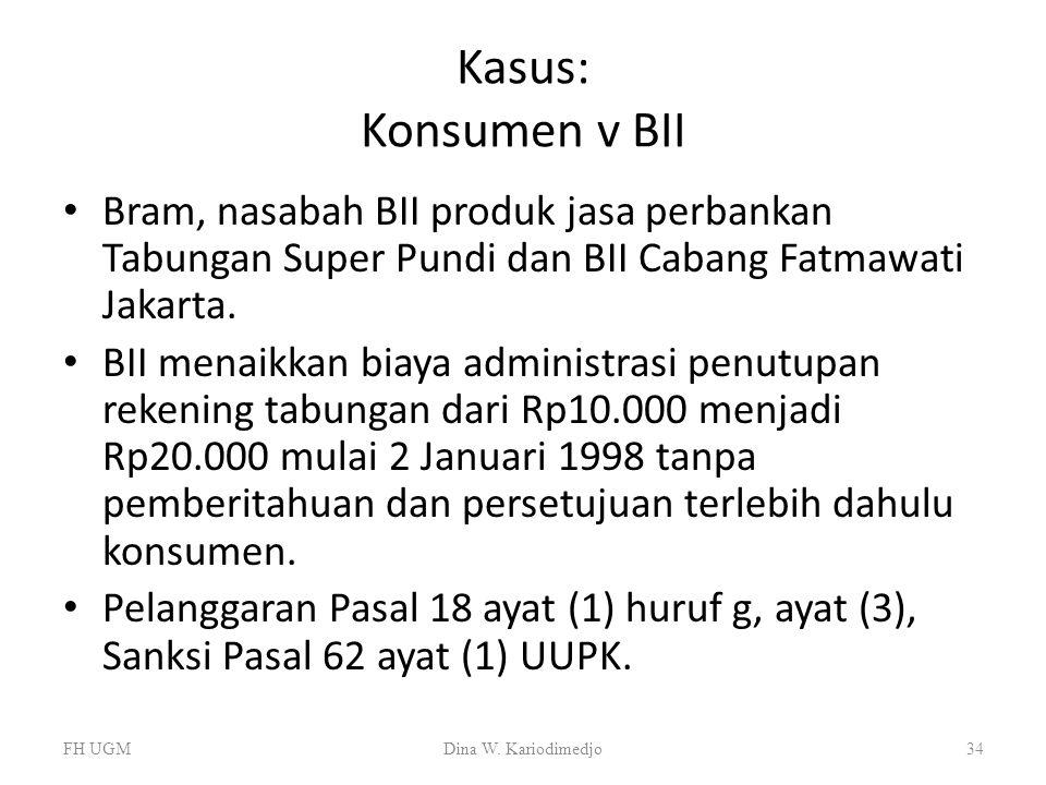 Kasus: Konsumen v BII Bram, nasabah BII produk jasa perbankan Tabungan Super Pundi dan BII Cabang Fatmawati Jakarta.