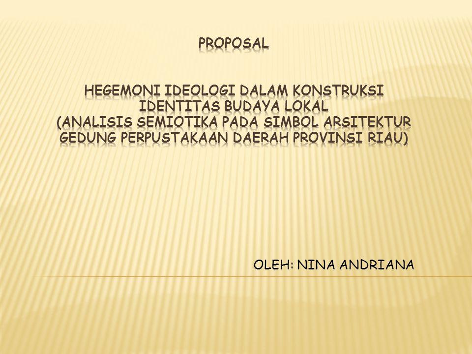 Proposal HEGEMONI IDEOLOGI DALAM KONSTRUKSI IDENTITAS BUDAYA LOKAL (Analisis Semiotika pada Simbol Arsitektur Gedung Perpustakaan Daerah Provinsi Riau)