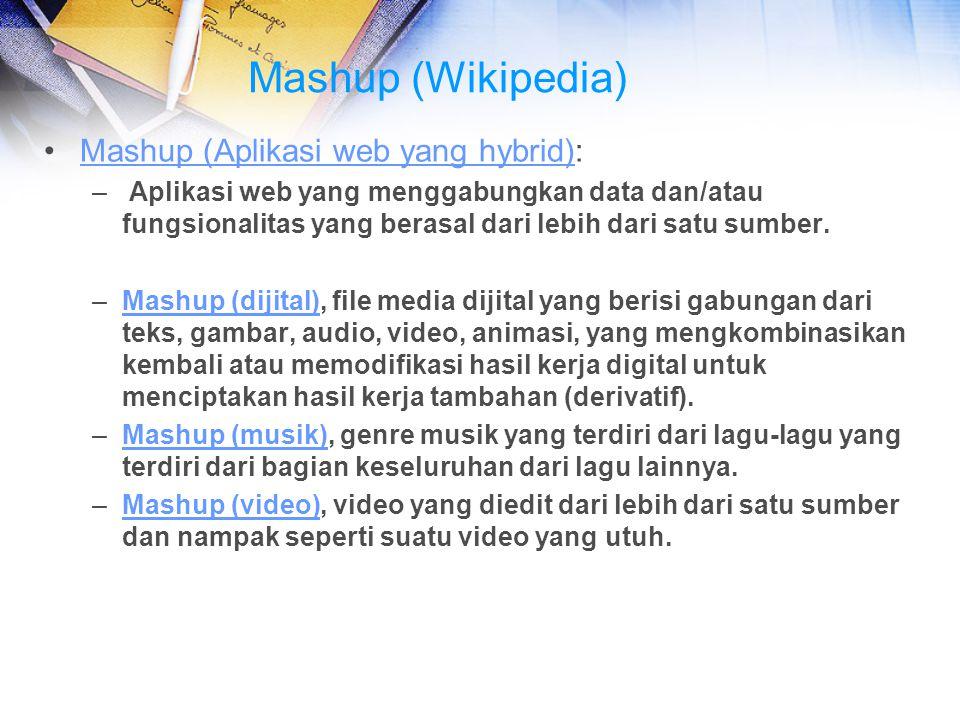 Mashup (Wikipedia) Mashup (Aplikasi web yang hybrid):