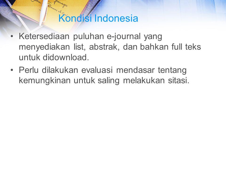 Kondisi Indonesia Ketersediaan puluhan e-journal yang menyediakan list, abstrak, dan bahkan full teks untuk didownload.