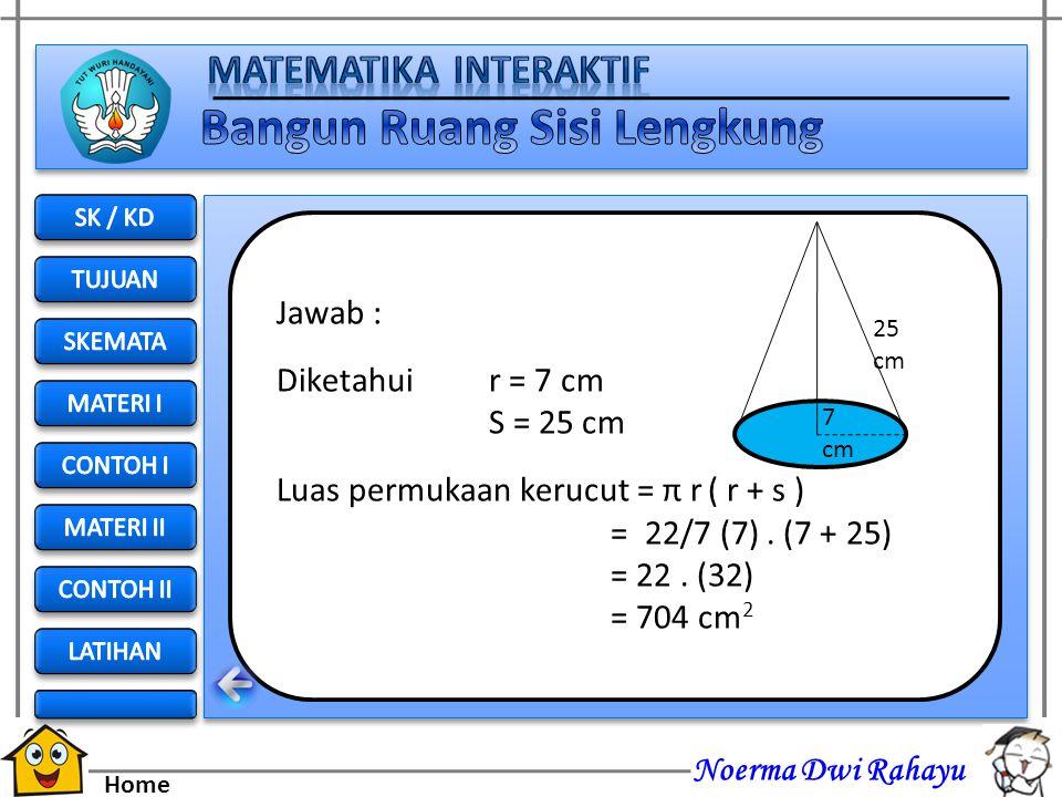 Luas permukaan kerucut = π r ( r + s ) = 22/7 (7) . (7 + 25)