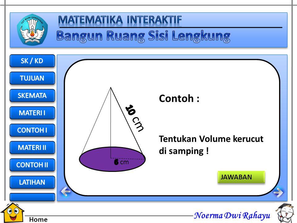 Contoh : 10 cm Tentukan Volume kerucut di samping ! SK / KD TUJUAN