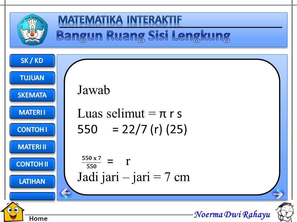Jawab Luas selimut = π r s = 22/7 (r) (25) = r Jadi jari – jari = 7 cm