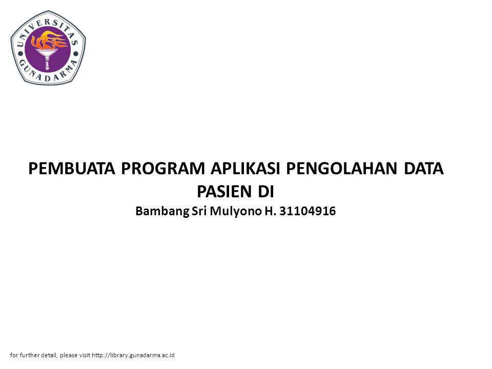 PEMBUATA PROGRAM APLIKASI PENGOLAHAN DATA PASIEN DI Bambang Sri Mulyono H. 31104916