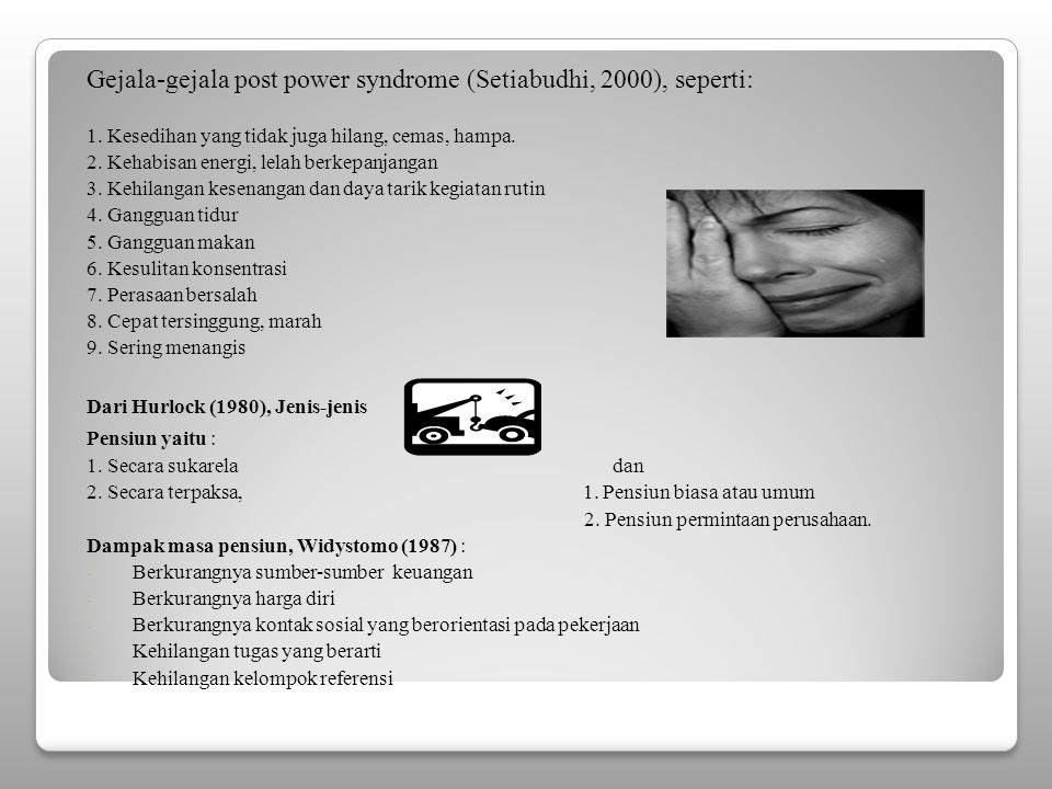 Gejala-gejala post power syndrome (Setiabudhi, 2000), seperti: