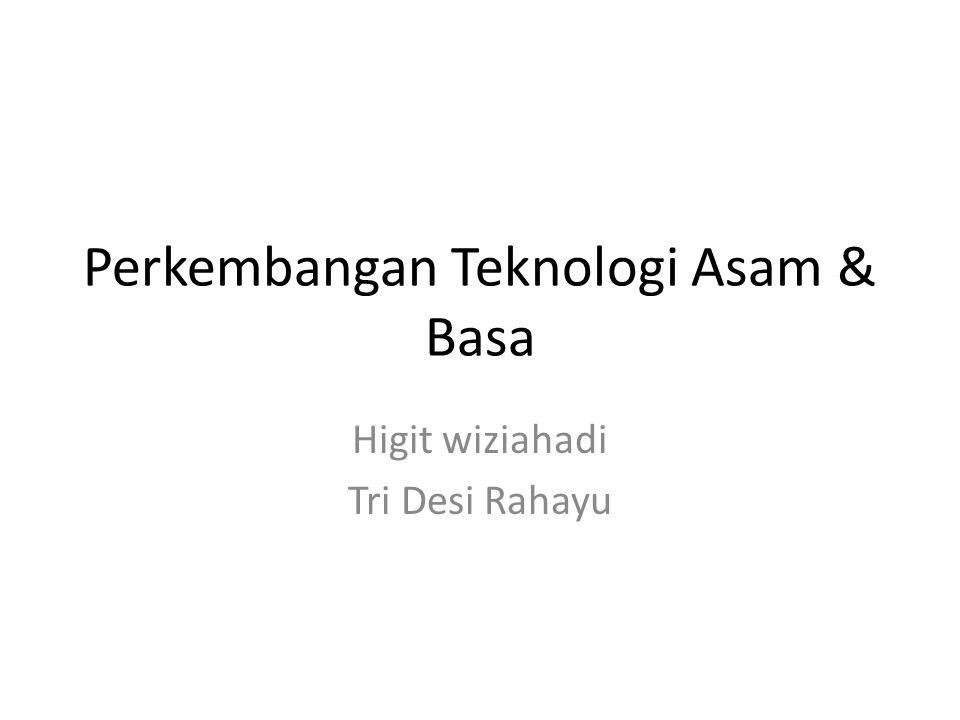 Perkembangan Teknologi Asam & Basa
