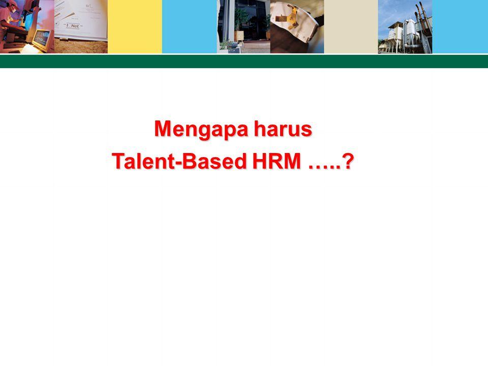 Mengapa harus Talent-Based HRM …..
