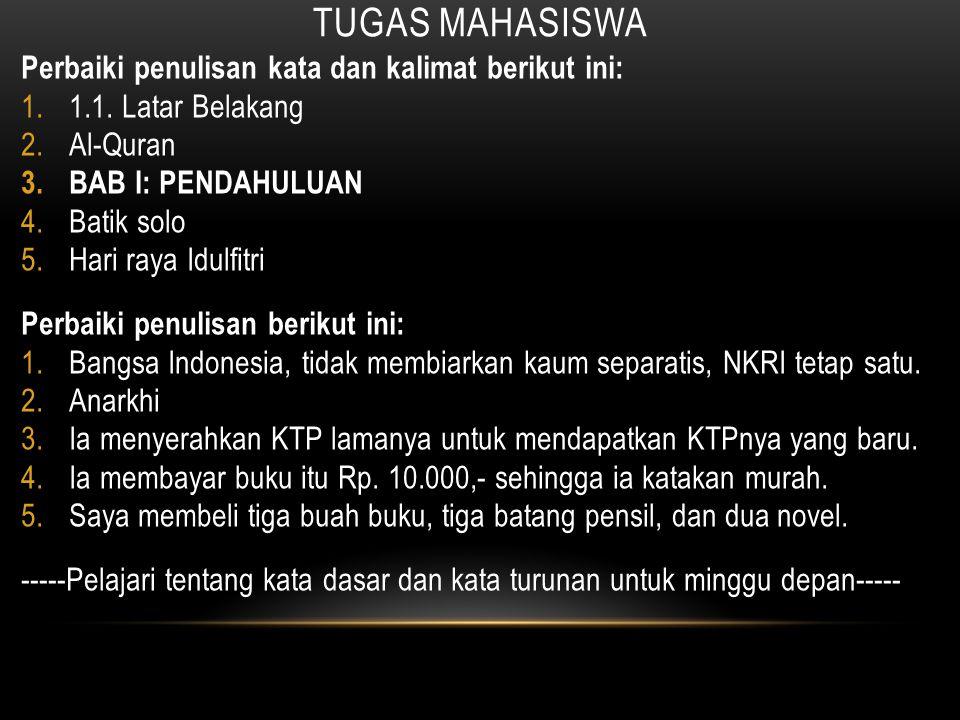 TUGAS MAHASISWA Perbaiki penulisan kata dan kalimat berikut ini: