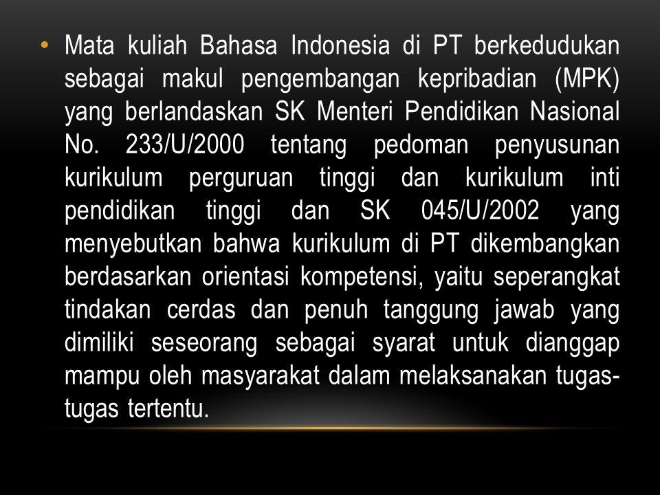 Mata kuliah Bahasa Indonesia di PT berkedudukan sebagai makul pengembangan kepribadian (MPK) yang berlandaskan SK Menteri Pendidikan Nasional No.