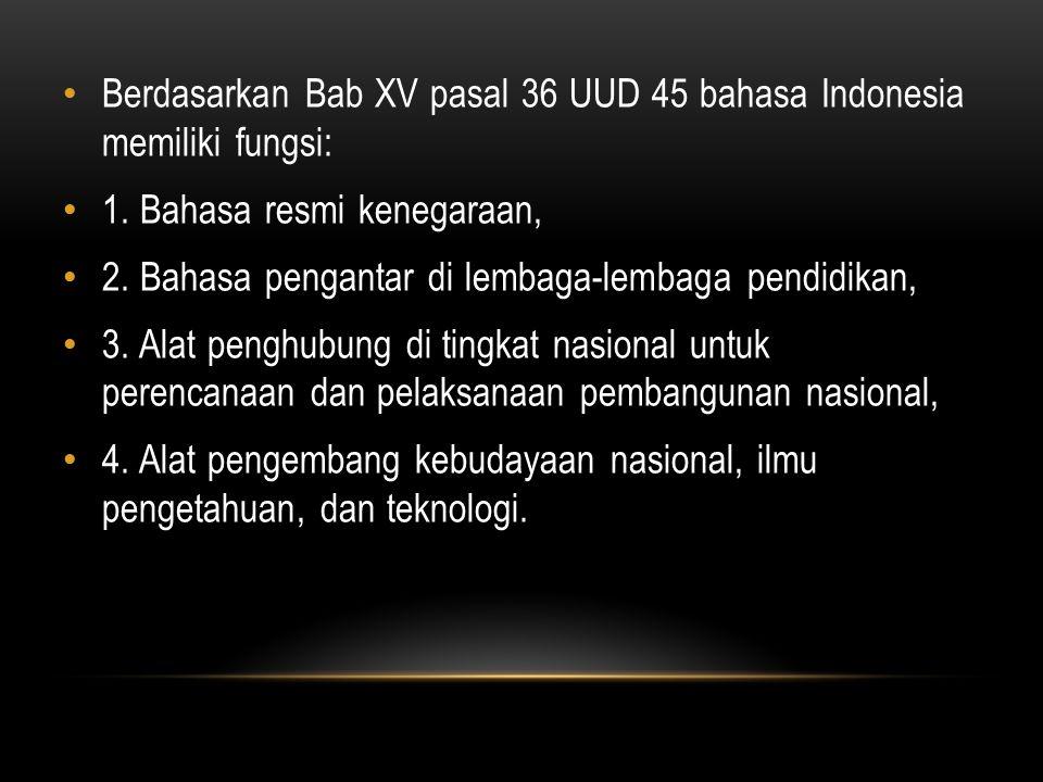 Berdasarkan Bab XV pasal 36 UUD 45 bahasa Indonesia memiliki fungsi: