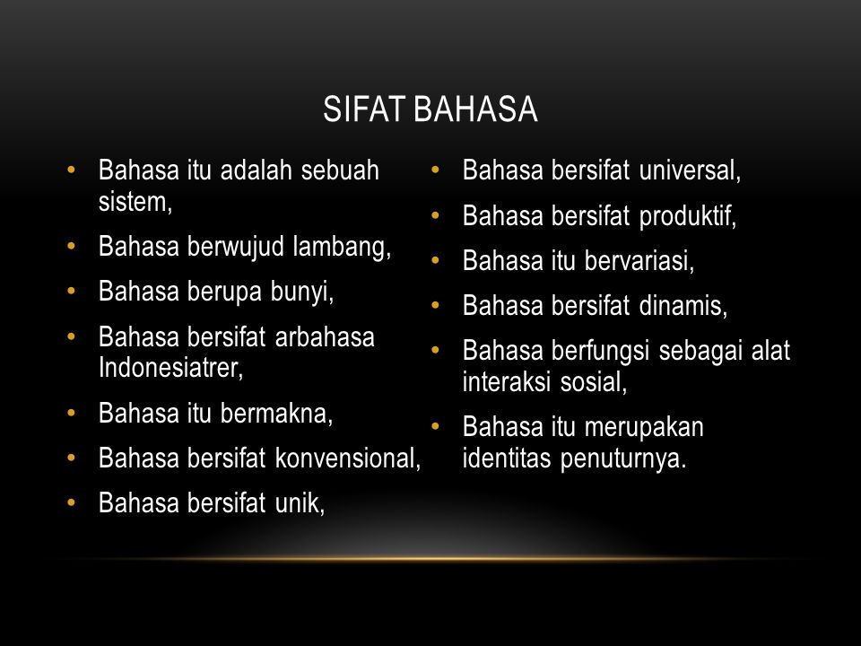 SIFAT BAHASA Bahasa itu adalah sebuah sistem,