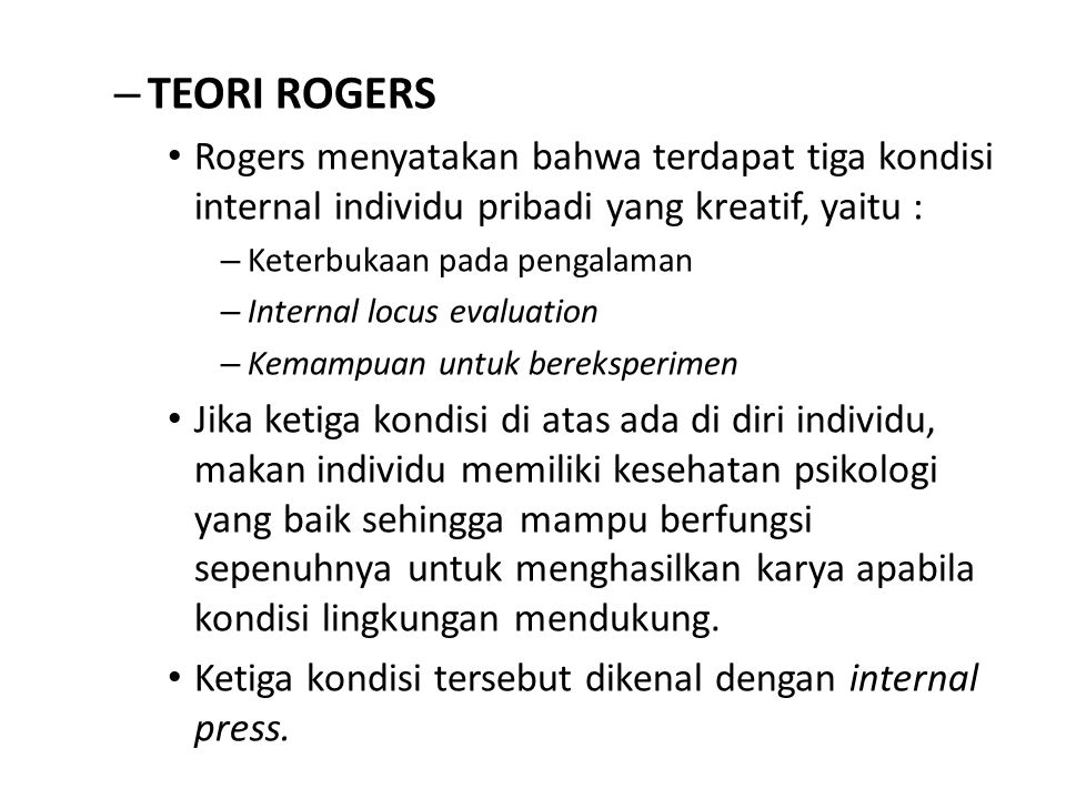 TEORI ROGERS Rogers menyatakan bahwa terdapat tiga kondisi internal individu pribadi yang kreatif, yaitu :