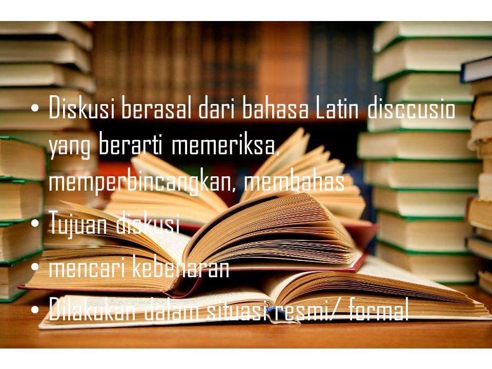 Diskusi berasal dari bahasa Latin disccusio yang berarti memeriksa, memperbincangkan, membahas